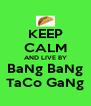 KEEP CALM AND LIVE BY BaNg BaNg TaCo GaNg - Personalised Poster A4 size