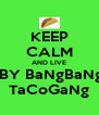 KEEP CALM AND LIVE  BY BaNgBaNg TaCoGaNg - Personalised Poster A4 size