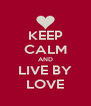 KEEP CALM AND LIVE BY LOVE - Personalised Poster A4 size
