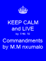 KEEP CALM and LIVE by THE 10 Commandments by M.M nxumalo - Personalised Poster A4 size
