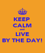 KEEP  CALM and LIVE BY THE DAY! - Personalised Poster A4 size