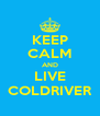 KEEP CALM AND LIVE COLDRIVER - Personalised Poster A4 size
