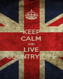 KEEP CALM AND LIVE COUNTRY LIFE - Personalised Poster A4 size