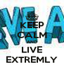 KEEP CALM AND LIVE EXTREMLY - Personalised Poster A4 size