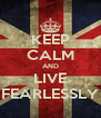 KEEP CALM AND LIVE FEARLESSLY - Personalised Poster A4 size