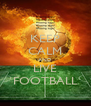 KEEP CALM AND LIVE FOOTBALL - Personalised Poster A4 size