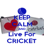 KEEP CALM AND Live For CRICKET - Personalised Poster A4 size