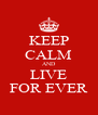 KEEP CALM AND LIVE FOR EVER - Personalised Poster A4 size
