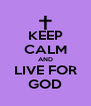 KEEP CALM AND LIVE FOR GOD - Personalised Poster A4 size