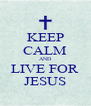 KEEP CALM AND LIVE FOR JESUS - Personalised Poster A4 size