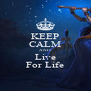KEEP CALM AND Live For Life - Personalised Poster A4 size