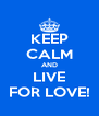 KEEP CALM AND LIVE FOR LOVE! - Personalised Poster A4 size