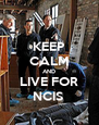 KEEP CALM AND LIVE FOR NCIS  - Personalised Poster A4 size