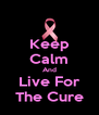 Keep Calm And Live For The Cure - Personalised Poster A4 size