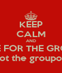 KEEP CALM AND LIVE FOR THE GROUP not the groupon - Personalised Poster A4 size