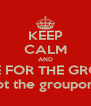 KEEP CALM AND LIVE FOR THE GROUP not the groupong - Personalised Poster A4 size