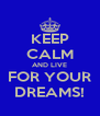KEEP CALM AND LIVE FOR YOUR DREAMS! - Personalised Poster A4 size