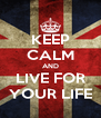 KEEP CALM AND LIVE FOR YOUR LIFE - Personalised Poster A4 size