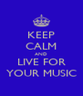 KEEP CALM AND LIVE FOR YOUR MUSIC - Personalised Poster A4 size