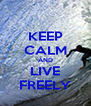KEEP CALM AND LIVE FREELY - Personalised Poster A4 size