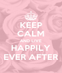 KEEP CALM AND LIVE HAPPILY EVER AFTER - Personalised Poster A4 size