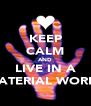 KEEP CALM AND LIVE IN A MATERIAL WORLD - Personalised Poster A4 size