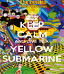 KEEP CALM AND LIVE IN A YELLOW SUBMARINE - Personalised Poster A4 size