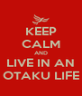 KEEP CALM AND LIVE IN AN OTAKU LIFE - Personalised Poster A4 size