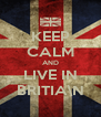 KEEP CALM AND LIVE IN BRITIA\N - Personalised Poster A4 size