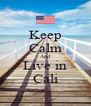Keep Calm And Live in Cali - Personalised Poster A4 size