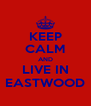 KEEP CALM AND LIVE IN EASTWOOD - Personalised Poster A4 size