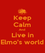 Keep Calm And  Live in Elmo's world - Personalised Poster A4 size