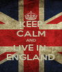 KEEP CALM AND LIVE IN  ENGLAND - Personalised Poster A4 size