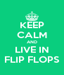 KEEP CALM AND LIVE IN FLIP FLOPS - Personalised Poster A4 size