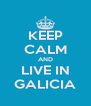 KEEP CALM AND LIVE IN GALICIA - Personalised Poster A4 size