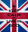 KEEP CALM AND LIVE IN GOD - Personalised Poster A4 size