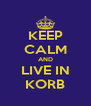 KEEP CALM AND LIVE IN KORB - Personalised Poster A4 size