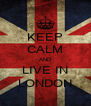KEEP CALM AND LIVE IN LONDON - Personalised Poster A4 size