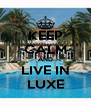 KEEP CALM AND LIVE IN LUXE - Personalised Poster A4 size