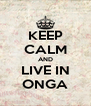 KEEP CALM AND LIVE IN ONGA - Personalised Poster A4 size