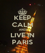 KEEP CALM AND LIVE IN PARIS - Personalised Poster A4 size