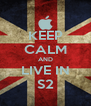 KEEP CALM AND LIVE IN S2 - Personalised Poster A4 size