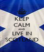 KEEP CALM AND LIVE IN SCOTLAND - Personalised Poster A4 size