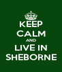 KEEP CALM AND LIVE IN SHEBORNE - Personalised Poster A4 size