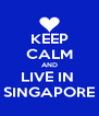 KEEP CALM AND LIVE IN  SINGAPORE - Personalised Poster A4 size