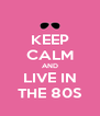 KEEP CALM AND LIVE IN THE 80S - Personalised Poster A4 size