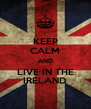 KEEP CALM AND LIVE IN THE IRELAND - Personalised Poster A4 size