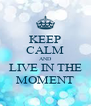KEEP CALM AND LIVE IN THE MOMENT - Personalised Poster A4 size