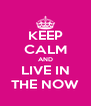 KEEP CALM AND LIVE IN THE NOW - Personalised Poster A4 size