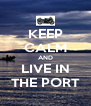 KEEP CALM AND LIVE IN THE PORT - Personalised Poster A4 size